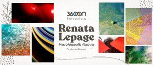 RENATA LEPAGE: MACROFOTOGRAFIA ABSTRATA