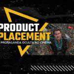Product placement, a propaganda oculta do cinema